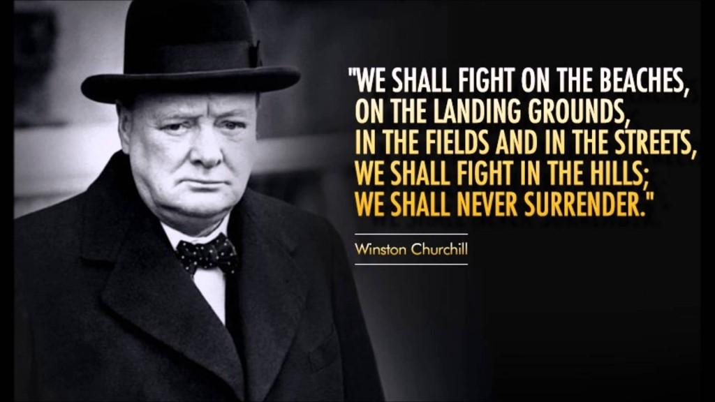 ¡Lucharemos en las playas, en los aeródromos, en los campos y en las calles. Lucharemos en las colinas. No nos rendiremos jamás!